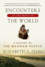 Encounters at the Heart of the World : A History of the Mandan People by...