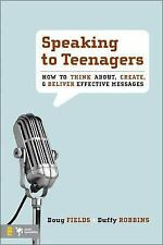 Speaking to Teenagers: How to Think About, Create, and Deliver Effective Message