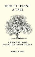 How to Plant a Tree: A Simple Celebration of Trees & Tree-Planting Ceremonies,Bu
