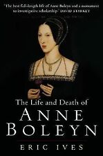The Life and Death of Anne Boleyn by Eric Ives (2005, Paperback)