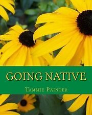 Going Native : Small Steps to a Healthy Garden by Tammie Painter (2015,...