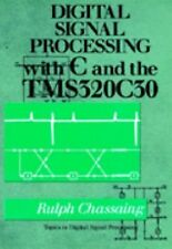 Digital Signal Processing with C and the TMS320C30 (Topics in Digital Signal Pro