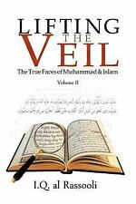 Lifting the Veil : The True Faces of Muhammad and Islam Volume Ii by Iq Al...