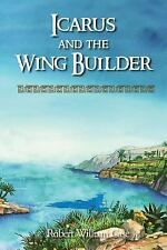 Icarus and the Wingbuilder by Robert W. Case (2014, Paperback)