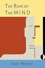 The Rape of the Mind : The Psychology of Thought Control, Menticide, and...