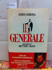 Il generale : vita di Giuseppe Garibaldi - Guido Gerosa , prefazione Craxi.