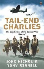 Tail-End Charlies: The Last Battles of the Bomber War 1944-45, John Nichol, Tony