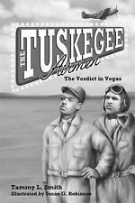 The Tuskegee Airmen : The Verdict in Vegas by Tammy Smith (2014, Paperback)