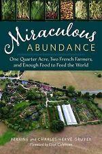 The Miraculous Abundance : One Quarter Acre, Two French Farmers, and Enough...