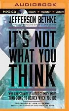 It's Not What You Think : Why Christianity Is So Much More Than Going to...