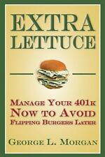 Extra Lettuce: Manage Your 401k Now to Avoid Flipping Burgers Later, Morgan, Geo