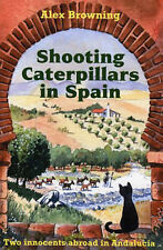 Shooting Caterpillars in Spain: Two Innocents Abroad in Andalucia by Alex...
