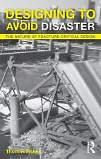 Designing To Avoid Disaster: The Nature of Fracture-Critical Design, Fisher, Tho