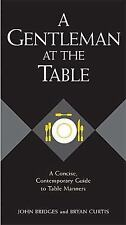 A Gentleman at the Table: A Concise, Contemporary Guide to Table Manners Gentle