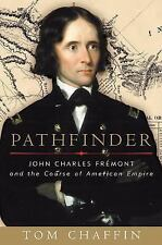 Pathfinder: John Charles Fremont and the Course of American Empire by Chaffin,