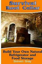 Survival Root Cellar Build Your Own Food Storage (Survival Guid by Gray Steven