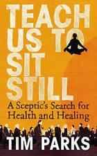 Teach Us to Sit Still: A Sceptic's Search for Health a
