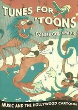 Tunes for 'Toons: Music and the Hollywood Cartoon by Goldmark, Daniel