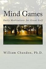 Mind Games : Daily Meditations for Great Golf by William Chandon (2014,...