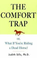 The Comfort Trap  or, What If You're Riding a Dead Horse?  Judith Sills, Ph.D.