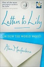 Letters to Lily : On How the World Works by Alan MacFarlane (2009, Paperback)