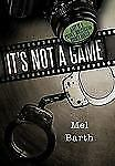 It's Not A Game : Diary of A Private Investigator/Bounty Hunter by Mel Barth...