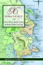 X Marks the Spot: Women Writers Map the Empire for British Children, 1790-1895,N
