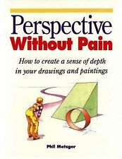 Perspective without Pain Create sense of depth in drawings and paintings Metzger