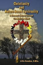 Christianity and Nature-Based Spirituality : A Shamanic Journey Through the...