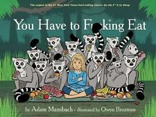You Have to F**king Eat by Adam Mansbach (2014, Hardcover)