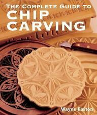The Complete Guide to Chip Carving by Barton, Wayne