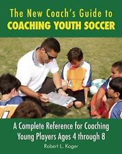 The New Coach's Guide to Coaching Youth Soccer: A Complete Reference for Coachin