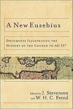 A New Eusebius : Documents Illustrating the History of the Church to AD 337...