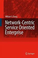 Network-Centric Service Oriented Enterprise by William Y. Chang (2007,...