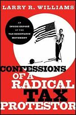 Confessions of a Radical Tax Protestor : An Inside Exposé of the Tax...