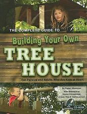 The Complete Guide to Building Your Own Tree House : For Parents and Adults...