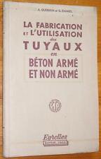 Guerrin / Daniel LA FABRICATION ET UTILISATION DES TUYAUX EN BETON ARME... 1953