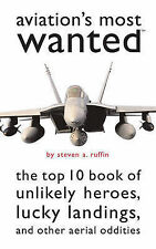 Aviation's Most Wanted: The Top 10 Book of Winged Wonders, Lucky Landings,...