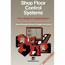 Shop Floor Control Systems by Bowden, Ken Browne, Bauer Staff, Duggan and...