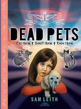 DEAD PETS: STUFF THEM, EAT THEM, LOVE THEM, SAM LEITH, Used; Good Book