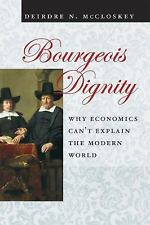 Bourgeois Dignity : Why Economics Can't Explain the Modern World by Deirdre...