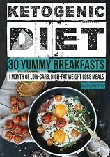 Ketogenic Diet: 30 Yummy Breakfasts : 1 Month of Low Carb, High Fat Weight...