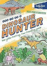 Not for Parents How to be a Dinosaur Hunter by Lonely Planet (Hardback, 2013)