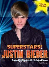 Superstars! Justin Bieber : In the Spotlight and Behind the Scenes by Gail...