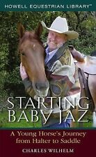 Starting Baby Jaz : A Young Horse's Journey from Halter to Saddle by Charles...