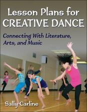 Lesson Plans for Creative Dance : Connecting with Literature, Arts, and Music...