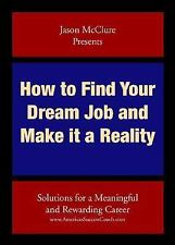 How to Find Your Dream Job and Make it a Reality: Solutions for a meaningful and