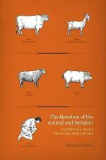 The Question of the Animal and Religion : Theoretical Stakes, Practical...