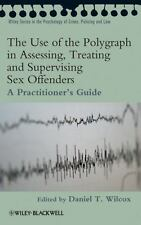 The Use of the Polygraph in Assessing, Treating and Supervising Sex Offenders: P