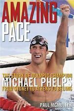 Amazing Pace: The Story of Olympic Champion Michael Phelps from Sydney to Athens